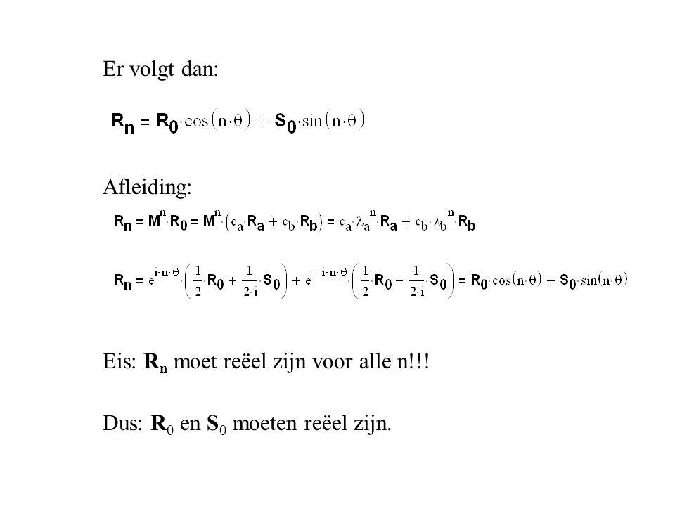 Er volgt dan: Afleiding: Eis: Rn moet reëel zijn voor alle n!!! Dus: R0 en S0 moeten reëel zijn.