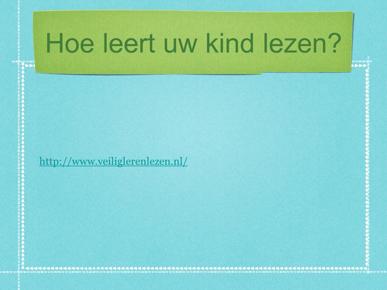 Hoe leert uw kind lezen http://www.veiliglerenlezen.nl/