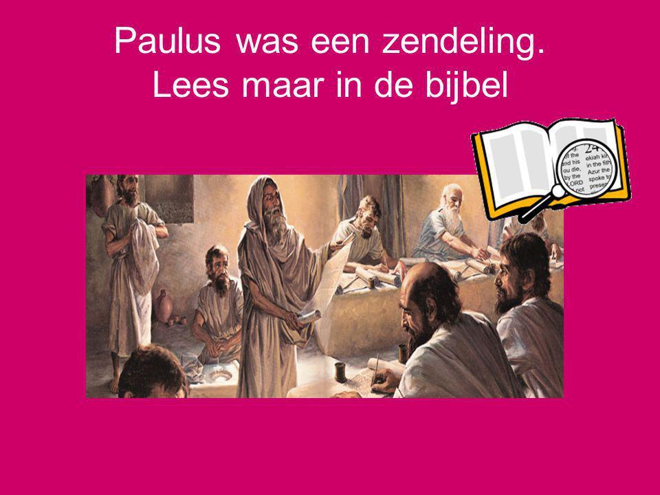 Paulus was een zendeling. Lees maar in de bijbel