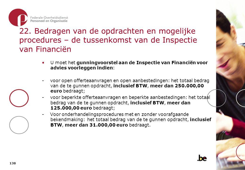 23. Termijnen A) Europese publicatie verplicht (raming opdracht: 125.000 Eur, excl. BTW of meer). Open offerteaanvraag en open aanbesteding: