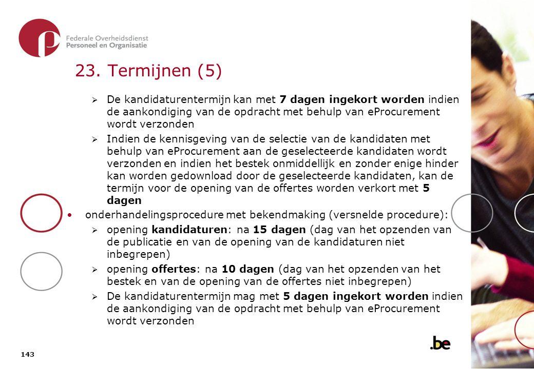 23. Termijnen (6) onderhandelingsprocedure zonder bekendmaking (gewone procedure):