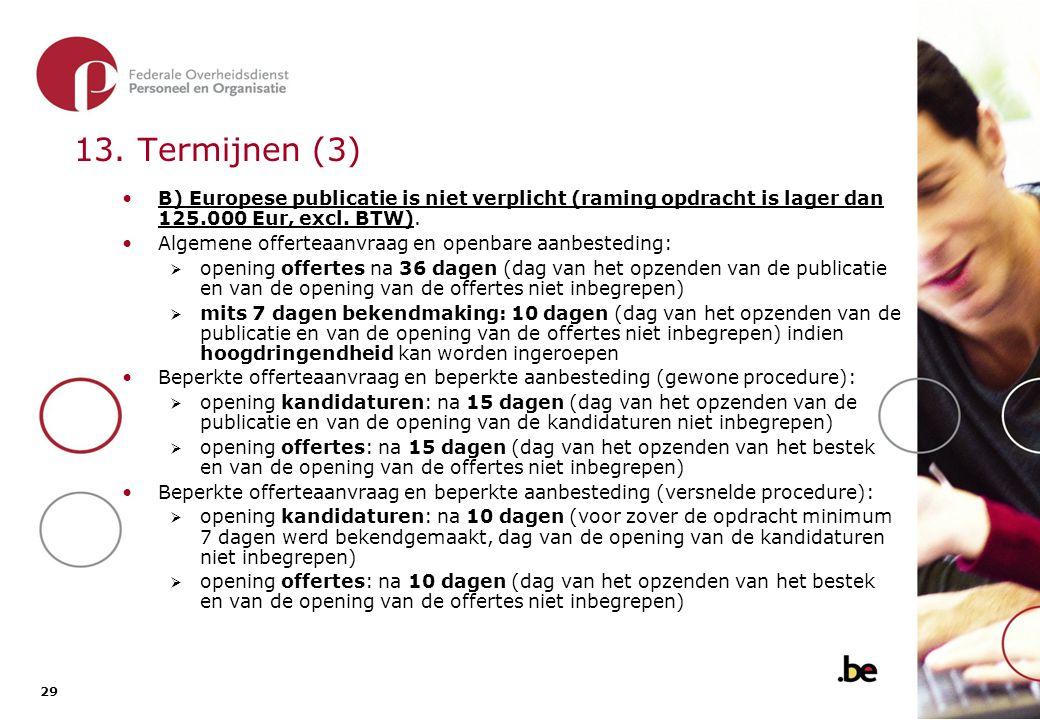 13. Termijnen (4) Onderhandelingsprocedure zonder voorafgaande bekendmaking: