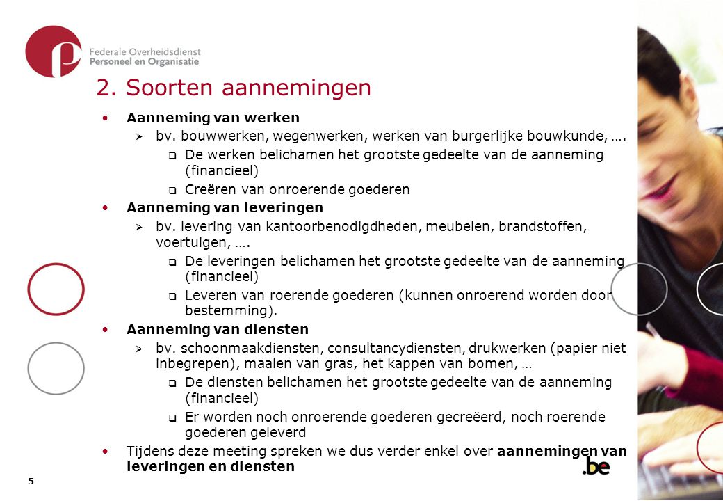 3. Procedures De volgende procedures kunnen worden gekozen bij aanneming van leveringen en diensten: