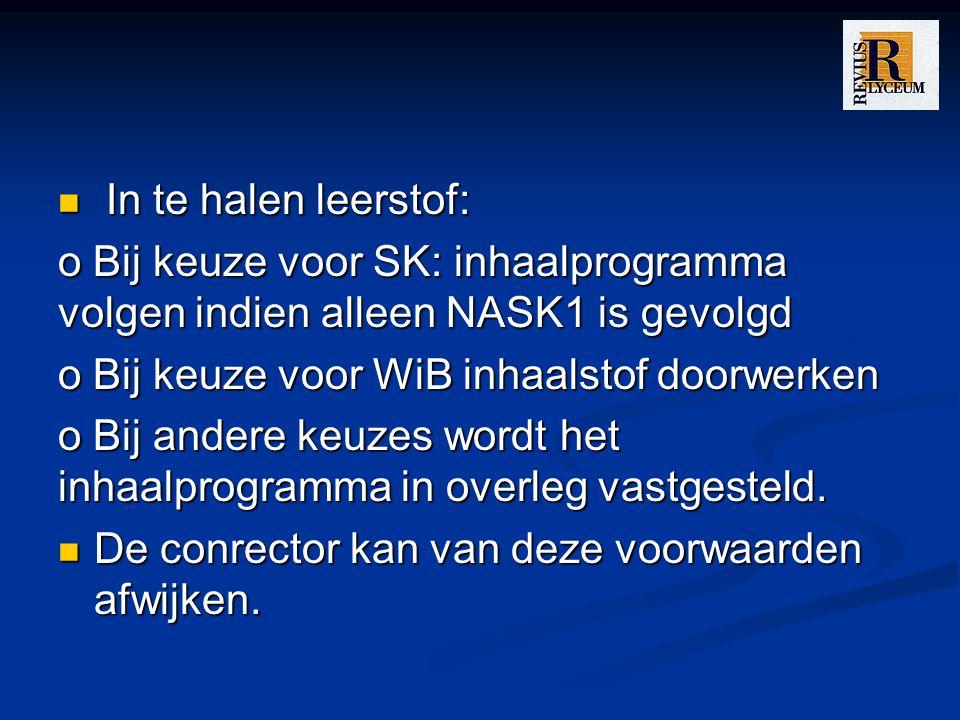 In te halen leerstof: o Bij keuze voor SK: inhaalprogramma volgen indien alleen NASK1 is gevolgd. o Bij keuze voor WiB inhaalstof doorwerken.