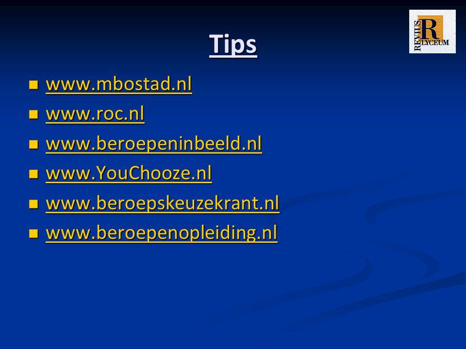 Tips www.mbostad.nl www.roc.nl www.beroepeninbeeld.nl www.YouChooze.nl