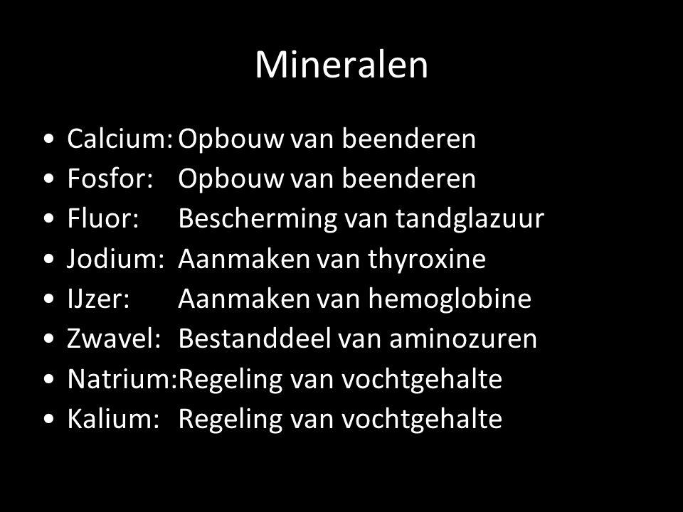 Mineralen Calcium: Opbouw van beenderen Fosfor: Opbouw van beenderen