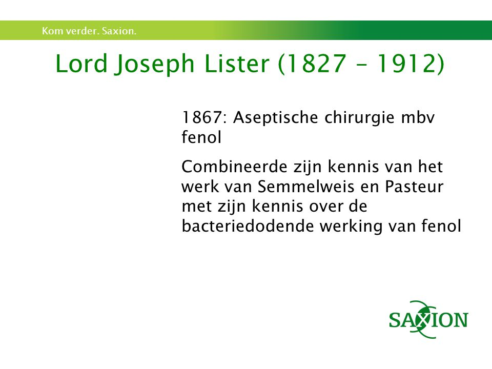 Lord Joseph Lister (1827 – 1912) 1867: Aseptische chirurgie mbv fenol
