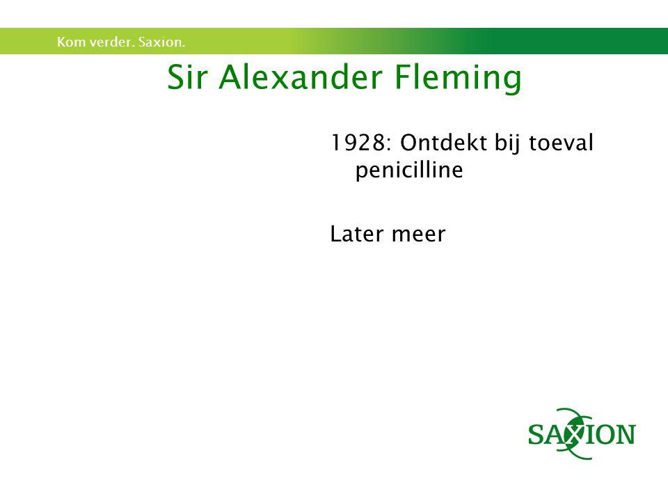 Sir Alexander Fleming 1928: Ontdekt bij toeval penicilline Later meer