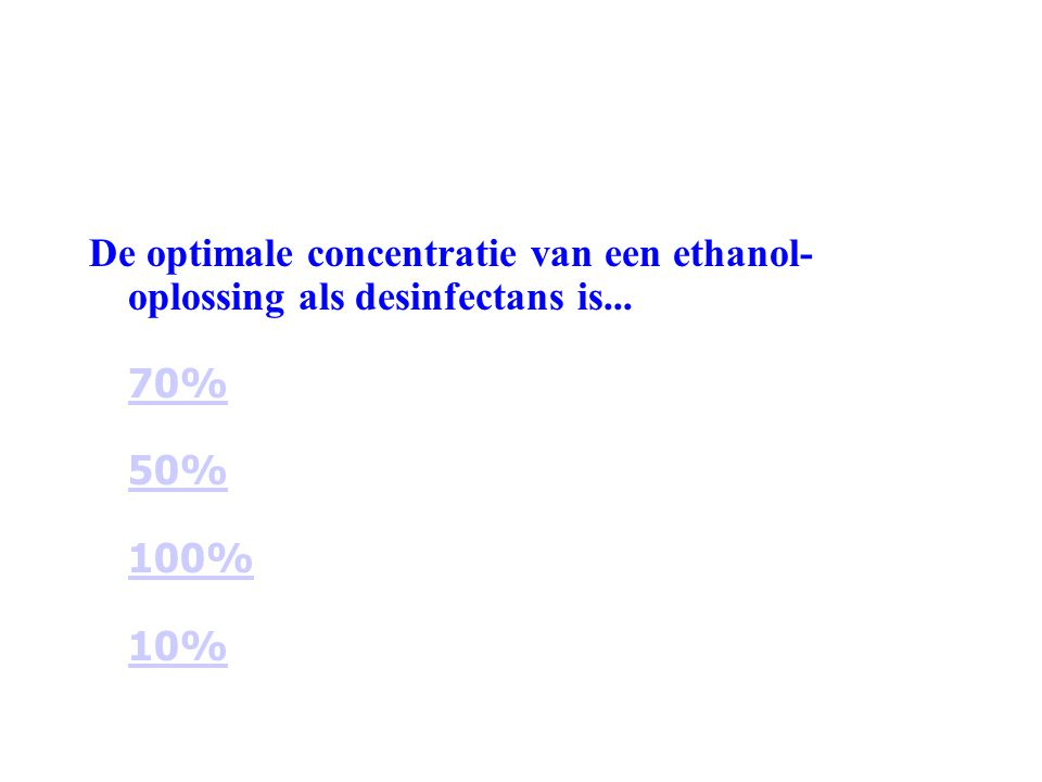 De optimale concentratie van een ethanol-oplossing als desinfectans is