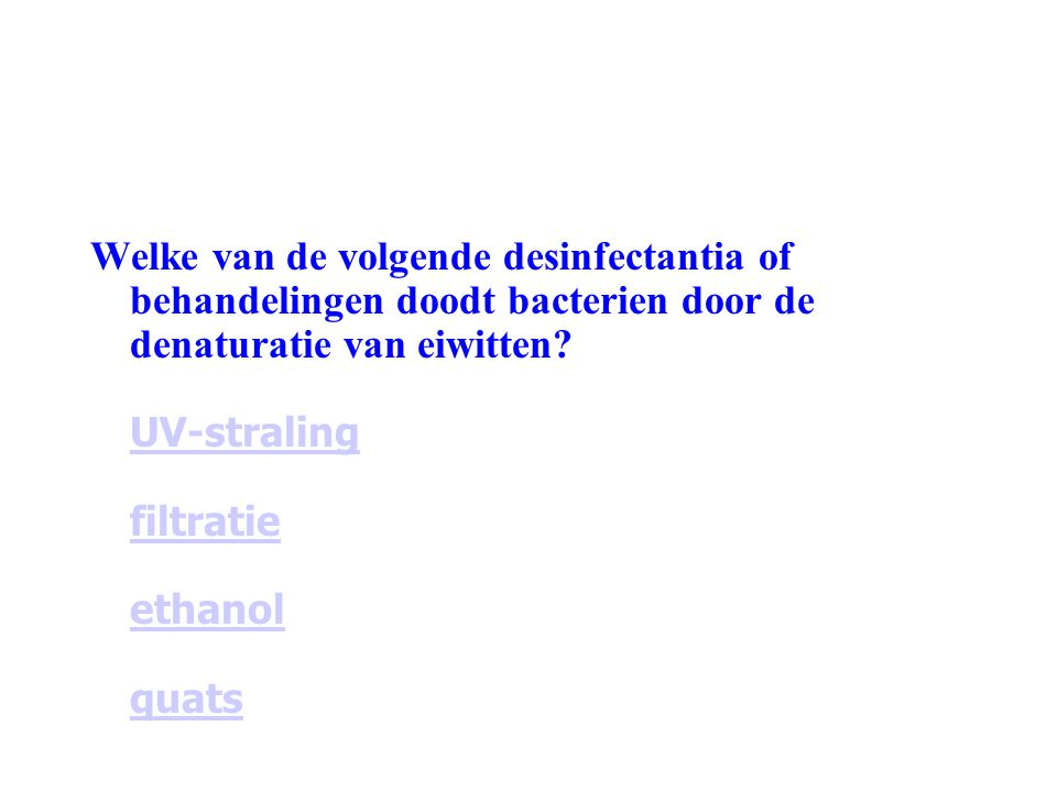 Welke van de volgende desinfectantia of behandelingen doodt bacterien door de denaturatie van eiwitten.