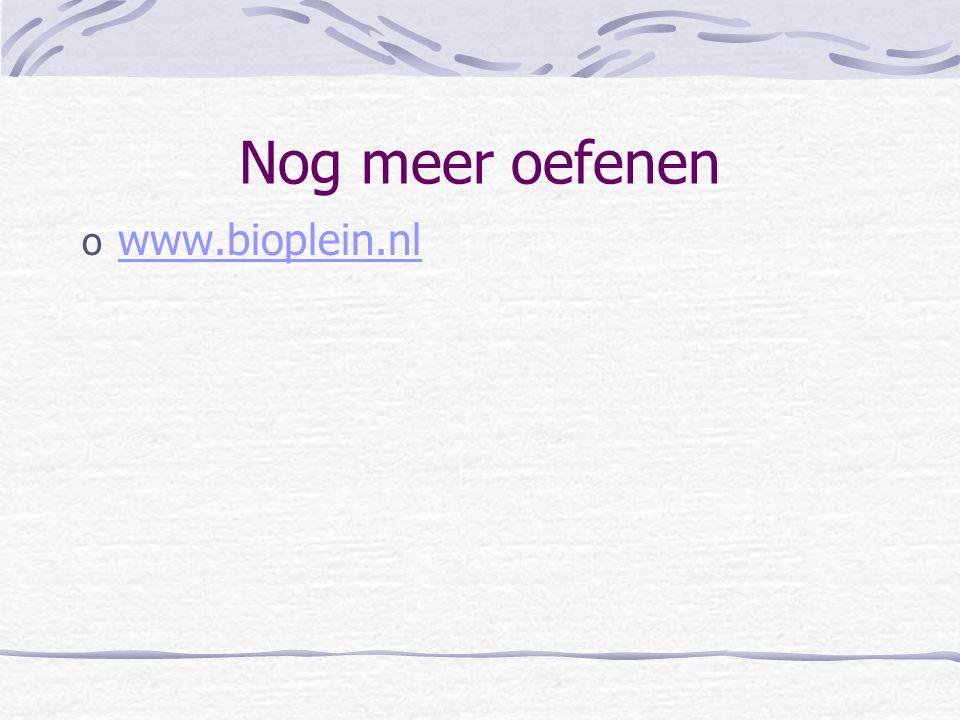 Nog meer oefenen www.bioplein.nl