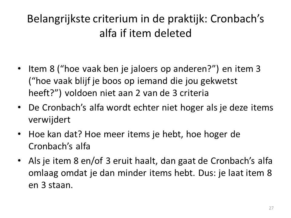 Belangrijkste criterium in de praktijk: Cronbach's alfa if item deleted
