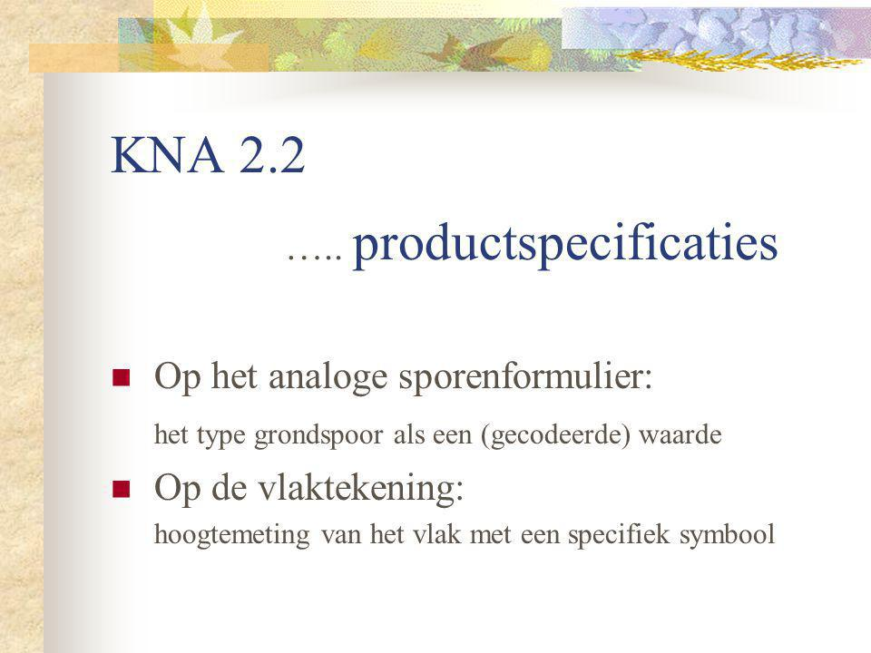 KNA 2.2 ….. productspecificaties Op het analoge sporenformulier: