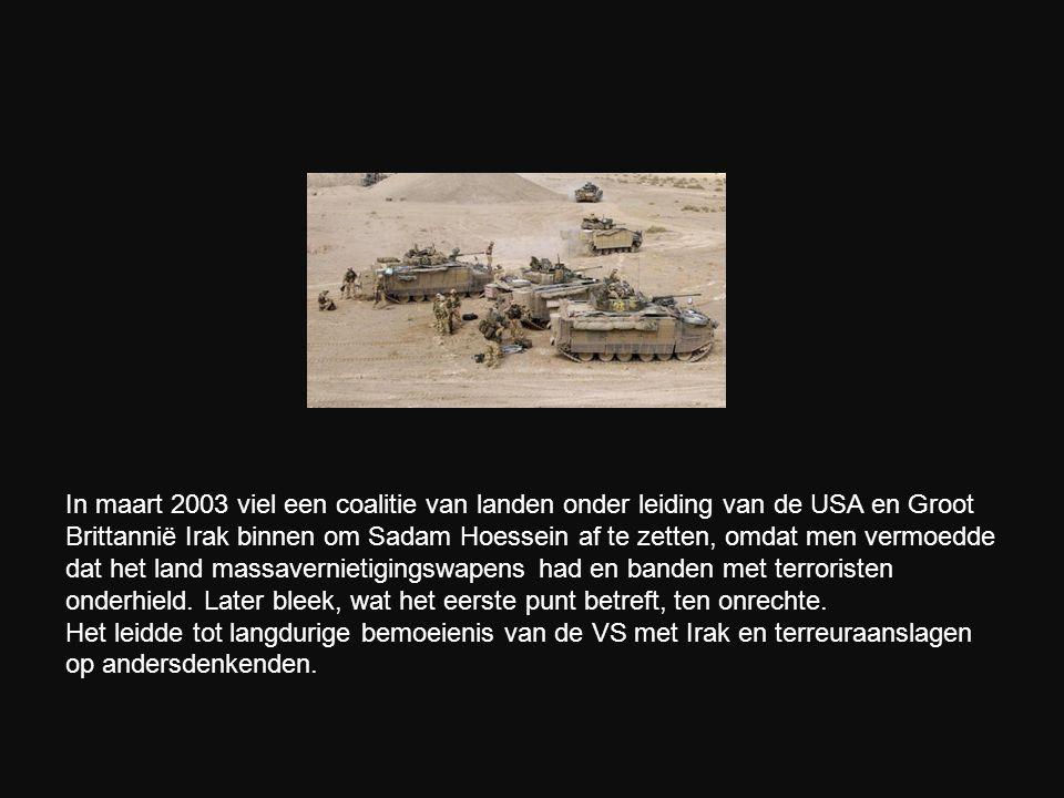 In maart 2003 viel een coalitie van landen onder leiding van de USA en Groot Brittannië Irak binnen om Sadam Hoessein af te zetten, omdat men vermoedde dat het land massavernietigingswapens had en banden met terroristen onderhield. Later bleek, wat het eerste punt betreft, ten onrechte.