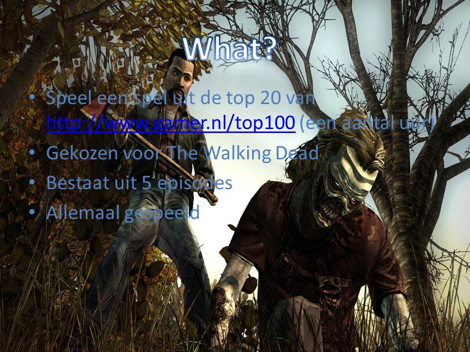 What Speel een spel uit de top 20 van http://www.gamer.nl/top100 (een aantal uur) Gekozen voor The Walking Dead.