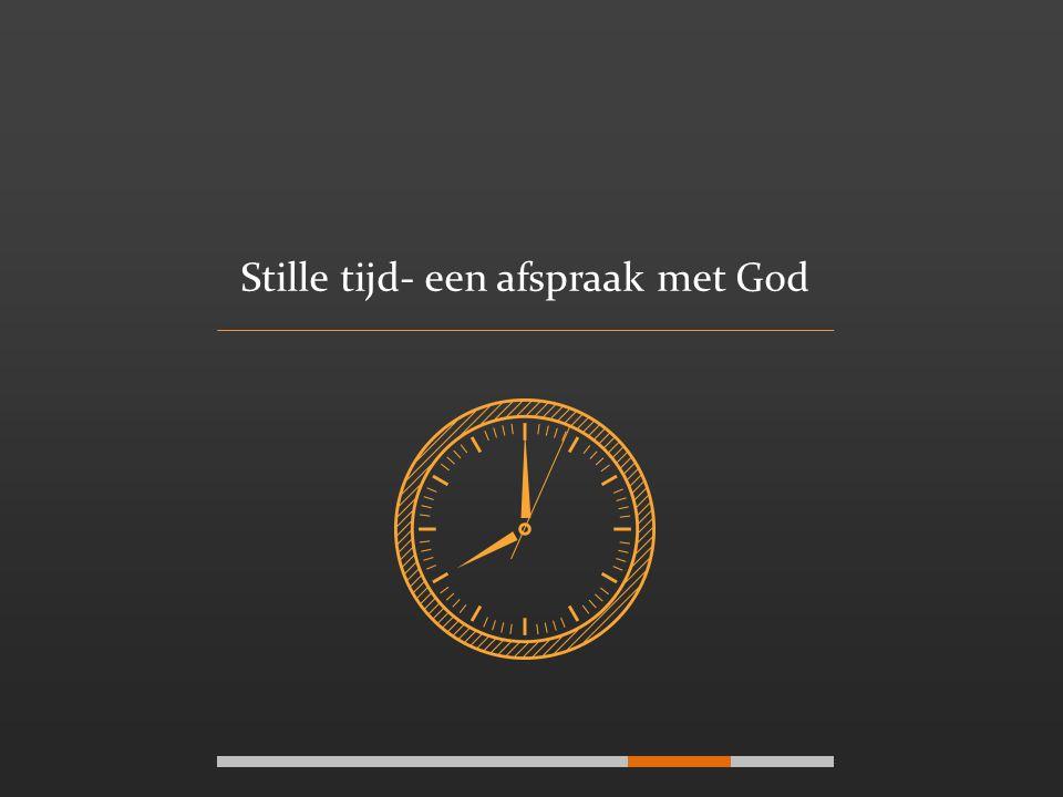 Stille tijd- een afspraak met God