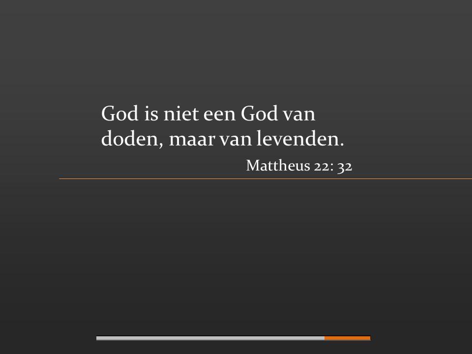 God is niet een God van doden, maar van levenden.