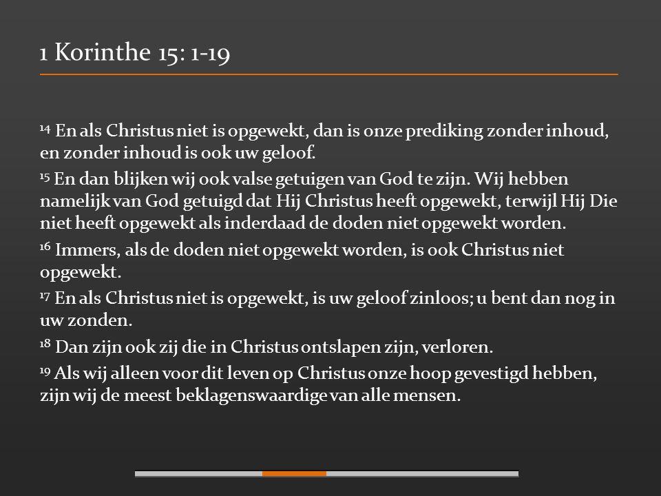 1 Korinthe 15: 1-19 14 En als Christus niet is opgewekt, dan is onze prediking zonder inhoud, en zonder inhoud is ook uw geloof.