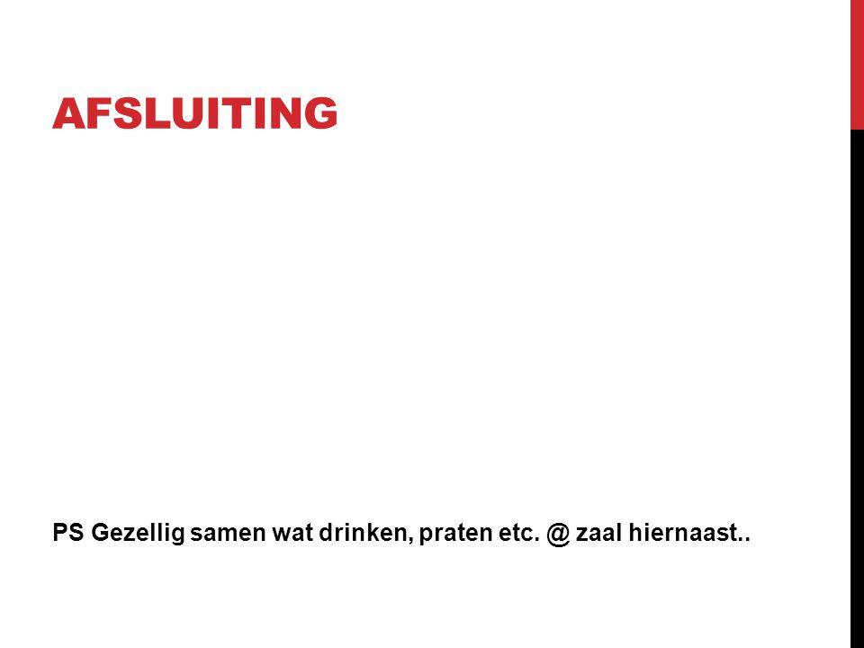 Afsluiting PS Gezellig samen wat drinken, praten etc. @ zaal hiernaast..