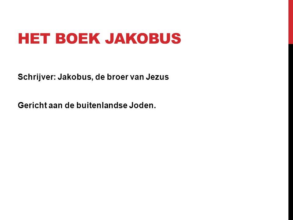 Het boek Jakobus Schrijver: Jakobus, de broer van Jezus Gericht aan de buitenlandse Joden.