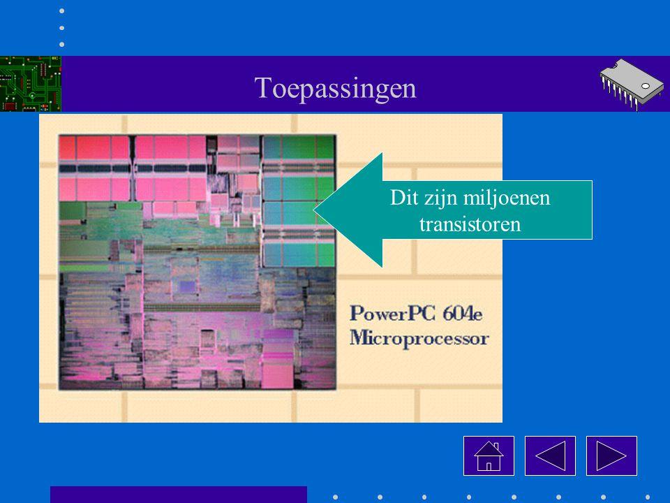 Toepassingen Dit zijn miljoenen transistoren