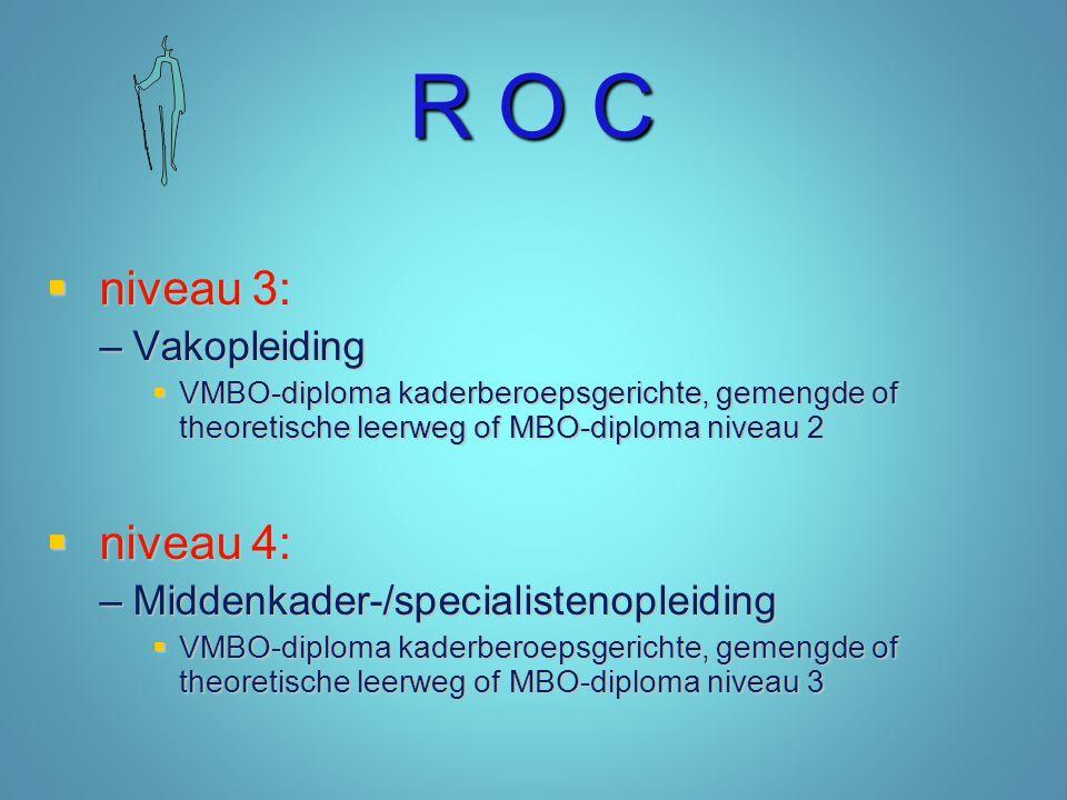 R O C niveau 3: niveau 4: Vakopleiding