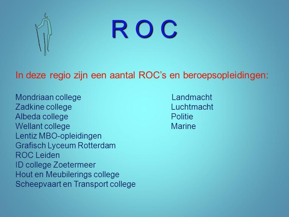 R O C In deze regio zijn een aantal ROC's en beroepsopleidingen: