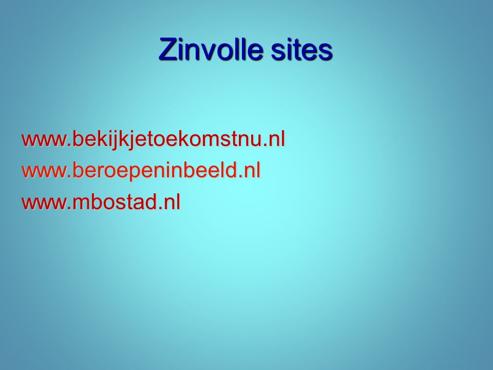 Zinvolle sites www.bekijkjetoekomstnu.nl www.beroepeninbeeld.nl