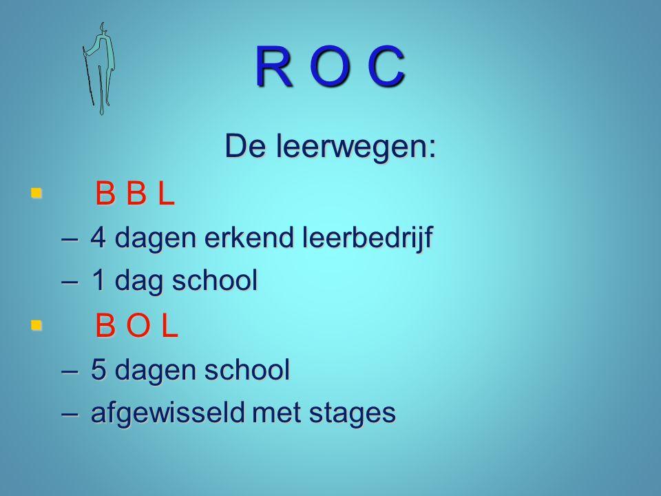 R O C De leerwegen: B B L B O L 4 dagen erkend leerbedrijf