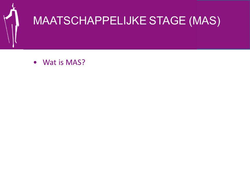 MAATSCHAPPELIJKE STAGE (MAS) • Wat is MAS