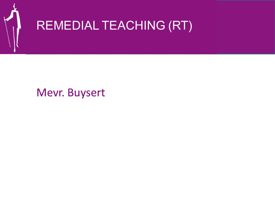 REMEDIAL TEACHING (RT) Mevr. Buysert