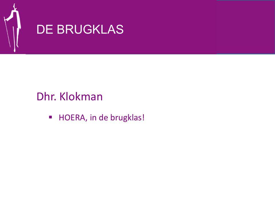DE BRUGKLAS Dhr. Klokman HOERA, in de brugklas!