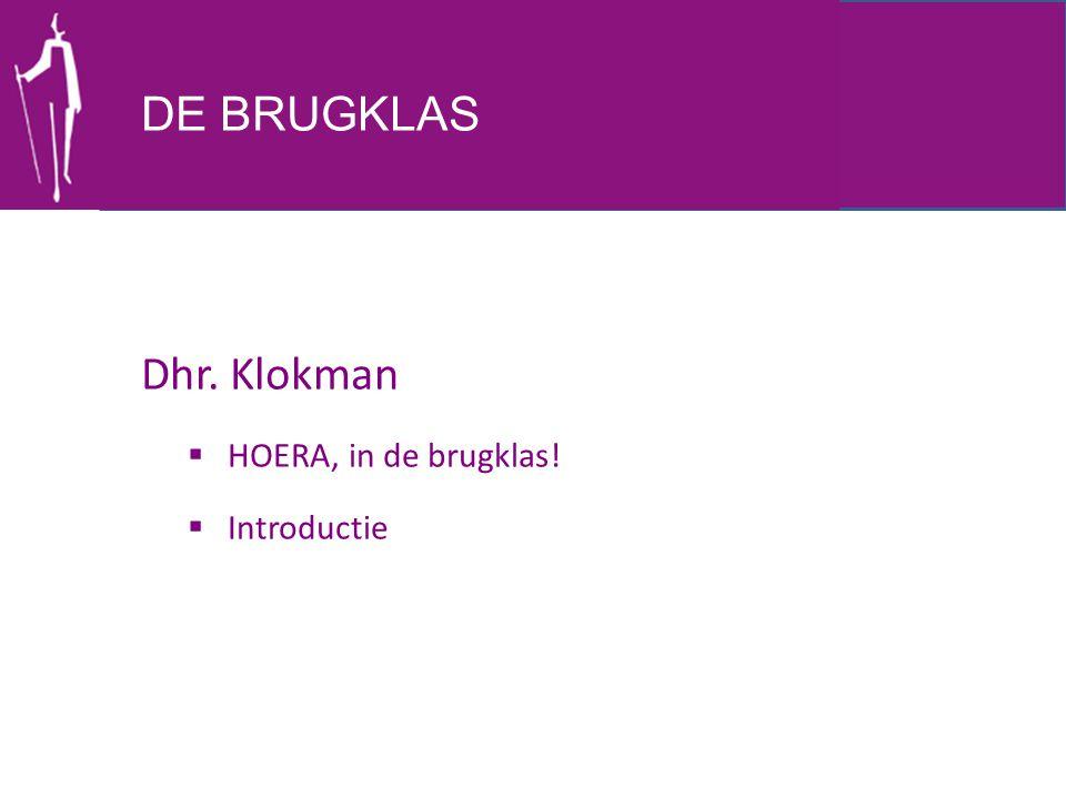 DE BRUGKLAS Dhr. Klokman HOERA, in de brugklas! Introductie