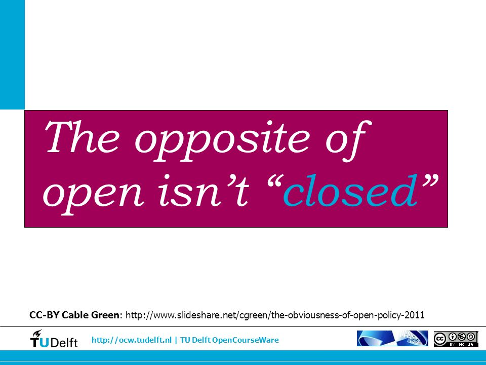 The opposite of open isn't closed