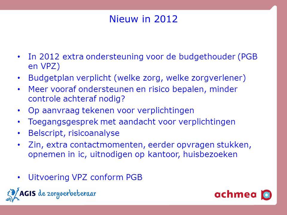 Nieuw in 2012 In 2012 extra ondersteuning voor de budgethouder (PGB en VPZ) Budgetplan verplicht (welke zorg, welke zorgverlener)