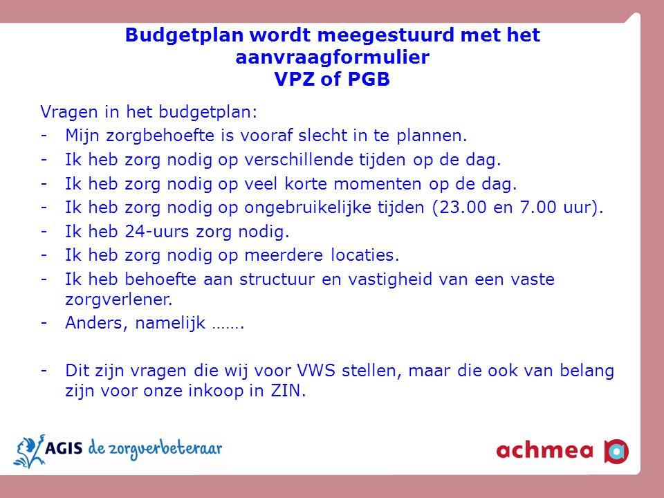 Budgetplan wordt meegestuurd met het aanvraagformulier VPZ of PGB