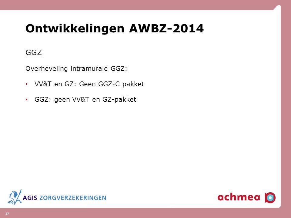 Ontwikkelingen AWBZ-2014 GGZ Overheveling intramurale GGZ: