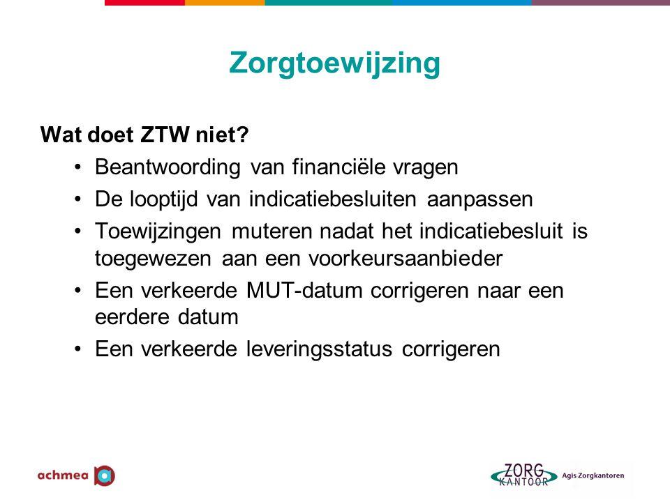Zorgtoewijzing Wat doet ZTW niet Beantwoording van financiële vragen