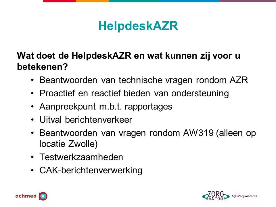 HelpdeskAZR Wat doet de HelpdeskAZR en wat kunnen zij voor u betekenen Beantwoorden van technische vragen rondom AZR.