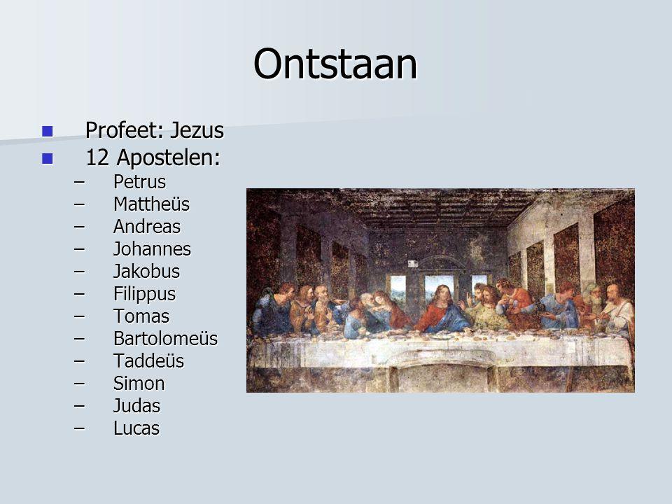 Ontstaan Profeet: Jezus 12 Apostelen: Petrus Mattheüs Andreas Johannes