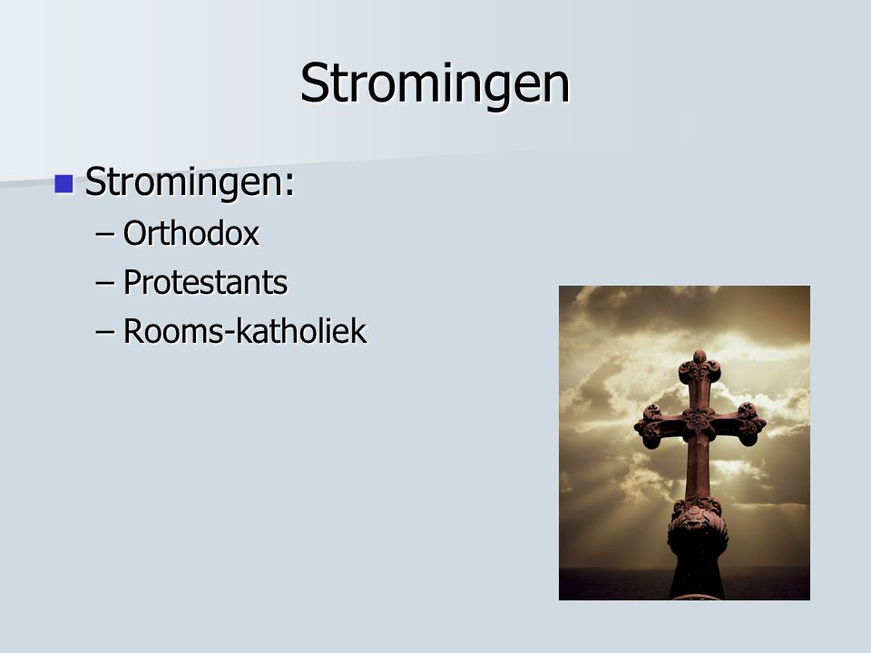 Stromingen Stromingen: Orthodox Protestants Rooms-katholiek