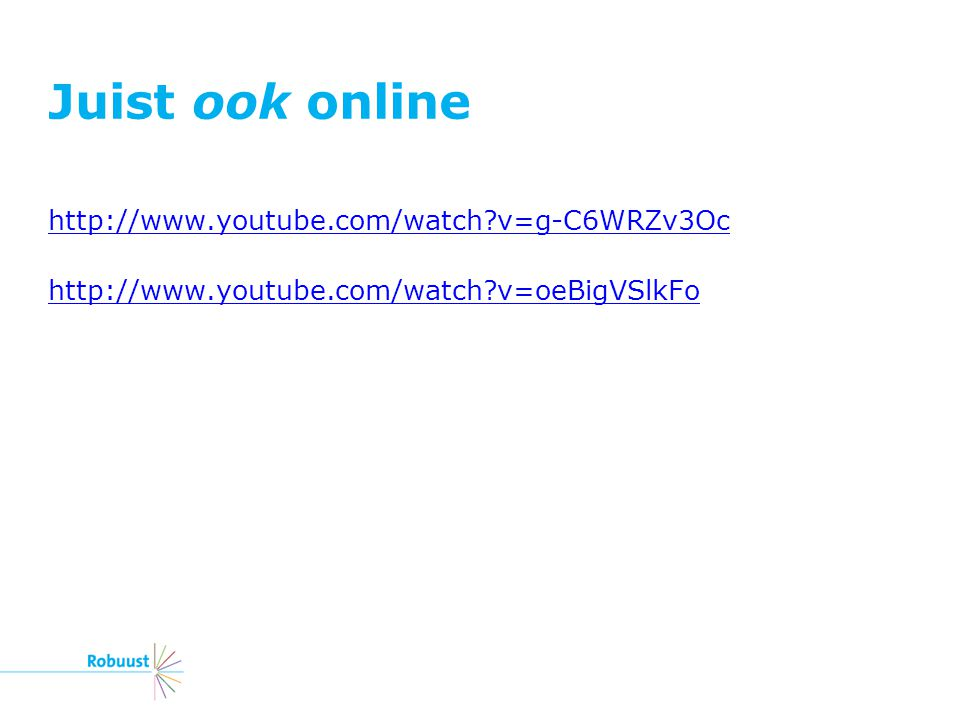 Juist ook online http://www.youtube.com/watch v=g-C6WRZv3Oc http://www.youtube.com/watch v=oeBigVSlkFo
