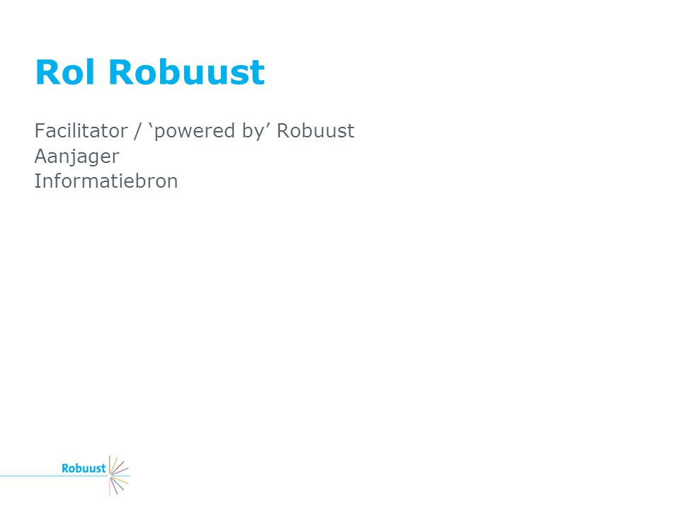 Rol Robuust Facilitator / 'powered by' Robuust Aanjager Informatiebron