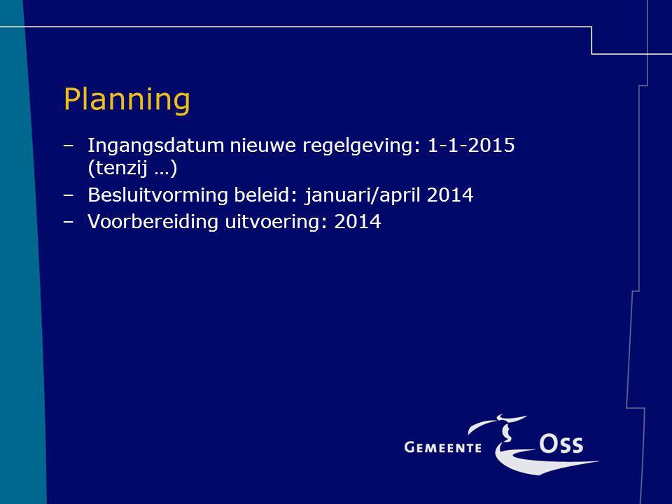 Planning Ingangsdatum nieuwe regelgeving: 1-1-2015 (tenzij …)