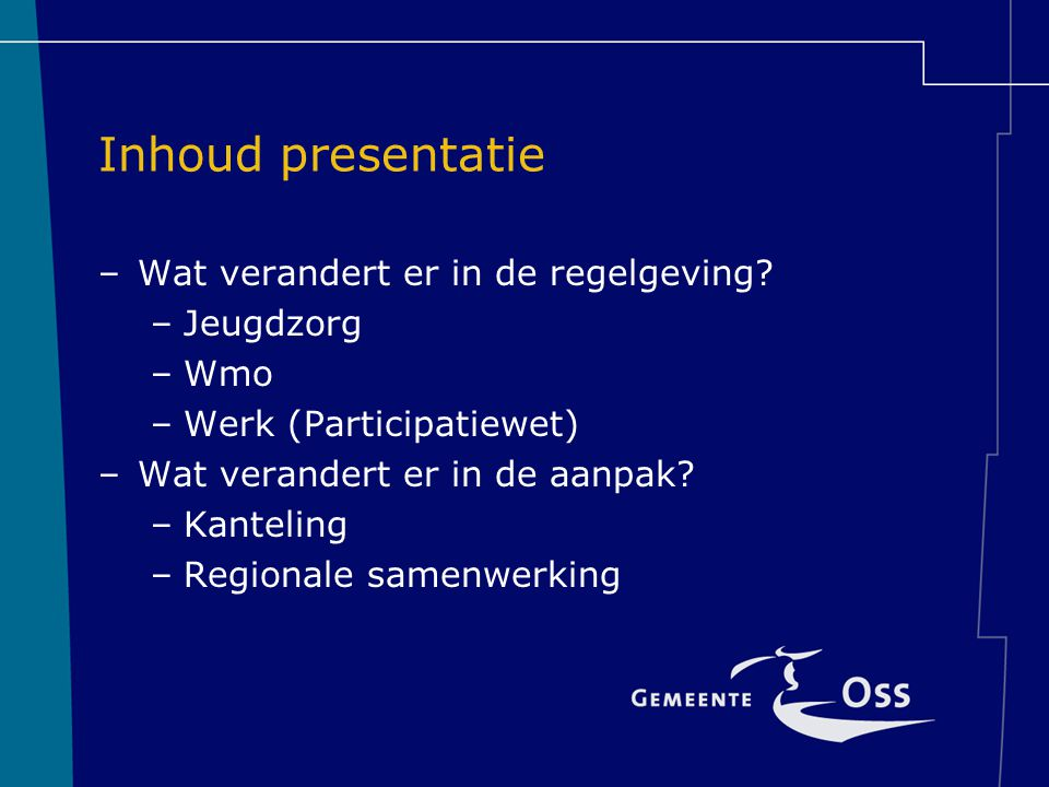 Inhoud presentatie Wat verandert er in de regelgeving Jeugdzorg Wmo