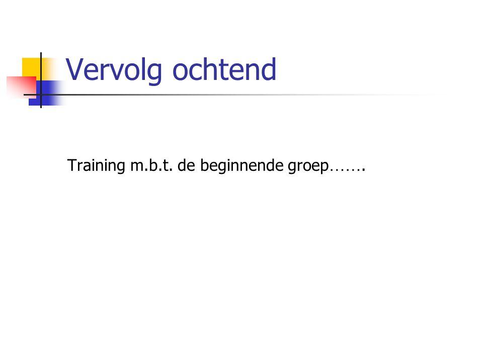 Vervolg ochtend Training m.b.t. de beginnende groep…….