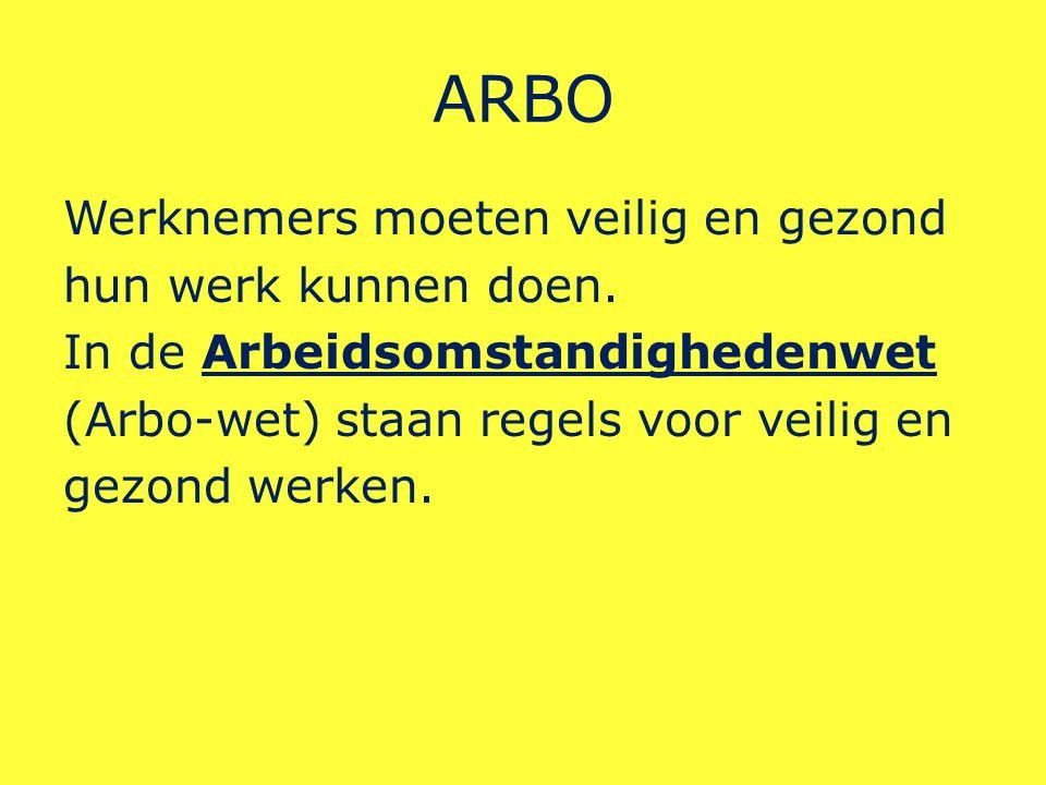 ARBO Werknemers moeten veilig en gezond hun werk kunnen doen.