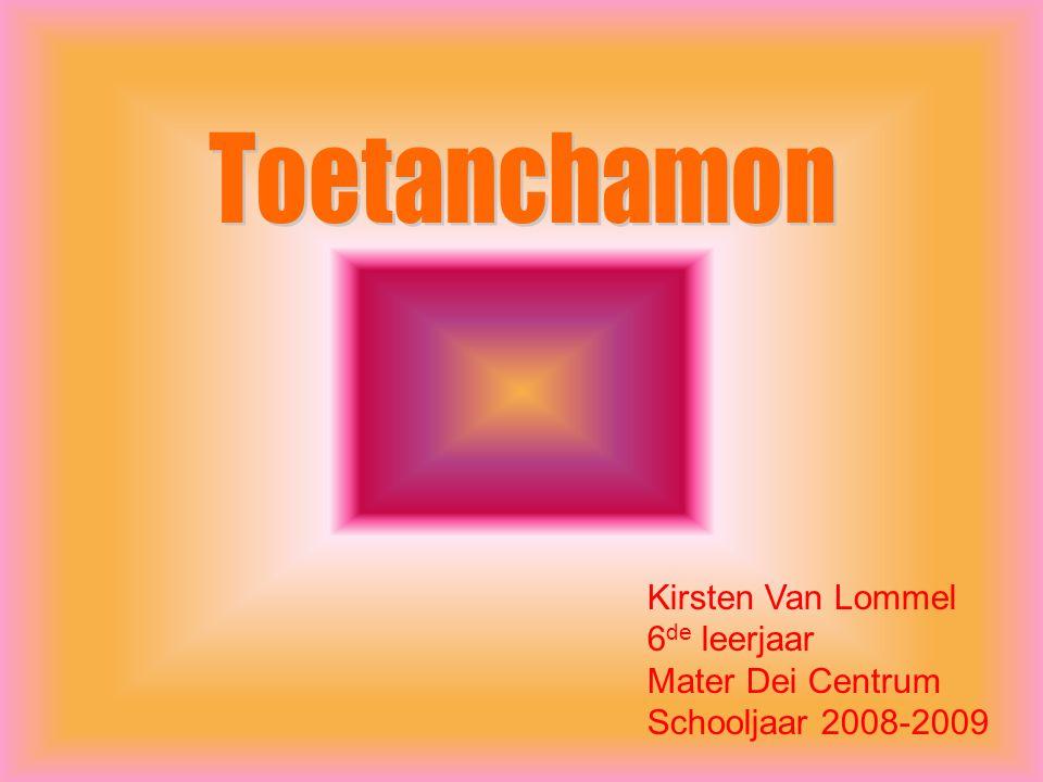 Toetanchamon Kirsten Van Lommel 6de leerjaar Mater Dei Centrum