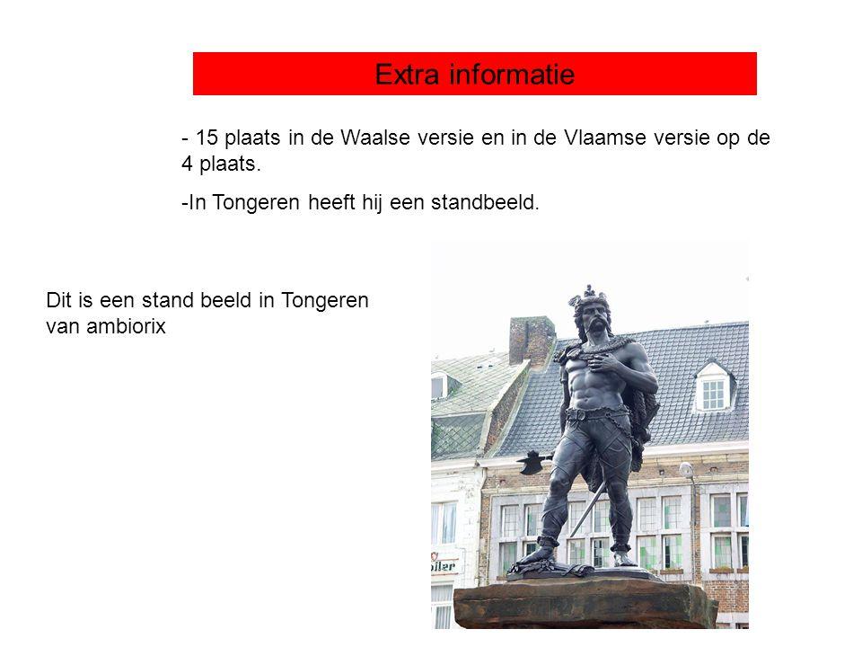 Extra informatie - 15 plaats in de Waalse versie en in de Vlaamse versie op de 4 plaats. -In Tongeren heeft hij een standbeeld.