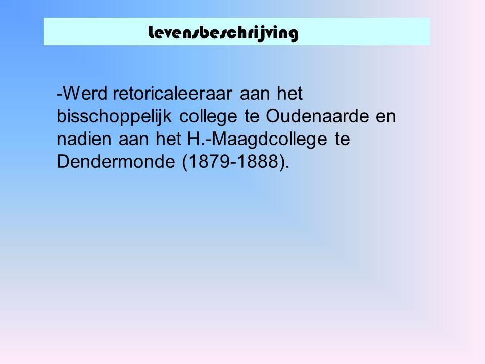 Levensbeschrijving -Werd retoricaleeraar aan het bisschoppelijk college te Oudenaarde en nadien aan het H.-Maagdcollege te Dendermonde (1879-1888).